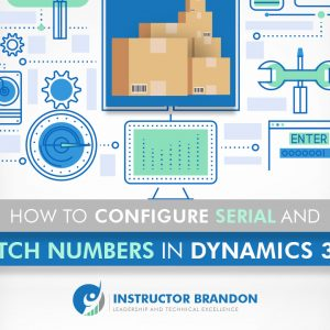 How to Configure Serial and Batches Numbers in D365?