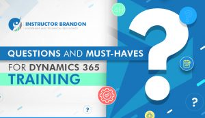 Questions and Must-Haves for Microsoft Dynamics 365 Training