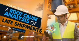 How to perform Root Cause Analysis of Late Shipments in D365?