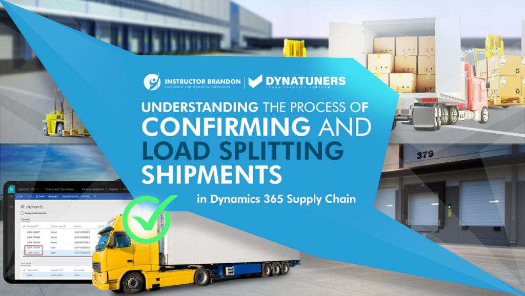 Process of Confirming & Load Splitting Shipments in D365 SC